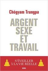 argent sexe travail Chogyam Trungpa meditation de pleine consicence Dr Guillaume Rodolphe