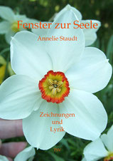 """Das Bild zeigt Finger, die eine Blüte (Narzisse) halten. Ein Schriftzug oben sagt """"Fenster zur Seele"""", ein weiterer """"Annelie Staudt"""", auf den unteren Blütenblättern steht """"Zeichnungen und Lyrik"""", Buchcover"""