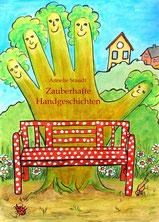 """Buchcover, zeigt eine Hand in der Gestalt eines Baumes. Vor dem Baum steht eine rote Bank mit weißen Punkten. Rundum sind Blumen zu sehen und auf einem Hügel dahinter zwei Häuser. Ein Schriftzug sagt """"Annelie Staudt - Zauberhafte Handgeschichten"""""""