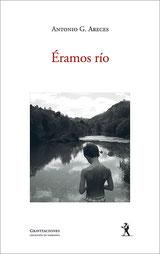 Éramos río - Antonio G. Areces