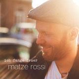 MATZE ROSSI - Ich Fange Feuer