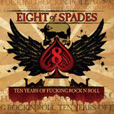 Eight Of Spades - Ten Years Of Fucking Rock'n'Roll