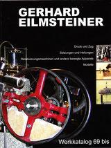 Gerhard Eilmsteiner, Werkkatalog 69 bis 09. Der Katalog ist 2010 erschienen und  kostet 35,00 Euro. Erhältlich bei Gerhard Eilmsteiner.