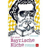 Die neue Bayrische Küche Profi-Geheimnisse & Lieblingsrezepte