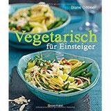 Vegetarisch für Einsteiger Alltagsküche frisch, schnell und vielseitig – mit Wochenplaner und Austauschtipps