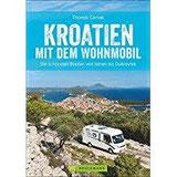 Kroatien mit dem Wohnmobil Wohnmobil-Reiseführer. Routen von Istrien bis Dubrovnik. Nationalparks, Küstenorte, Stellplätze am Meer. GPS-Koordinaten, Tourenkarten und…