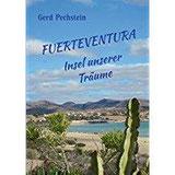 Fuerteventura Insel unserer Träume Erkundung einer rauen Schönheit. Ein unterhaltsames Reisebuch kreuz und quer zu faszinierenden Orten und Landschaften