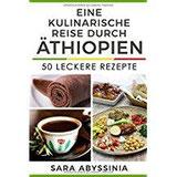 Eine kulinarische Reise durch Äthiopien 50 leckere Rezepte