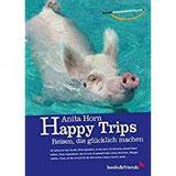 HAPPY TRIPS - Reisen, die glücklich machen (Reisen aussergewöhnlich)