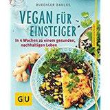 Vegan für Einsteiger In 4 Wochen zu einem gesunden, nachhaltigen Leben