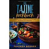 Das Tajine Kochbuch Traditionell orientalische Tajine Rezepte aus Marokko