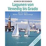 Die Lagunen von Venedig bis Grado Mit Po-Delta Häfen • Inseln • Wasserwege
