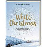 White Christmas Rezepte & Geschichten für eine entspannte Weihnachtszeit