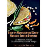 Best of Mexikanische Küche - Mehr als Tacos & Burritos Das Kochbuch Mexico's - Die besten mexikanischen Rezepte