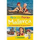 Familienreiseführer Mallorca Urlaubsspaß für die ganze Familie - Mit Urlaubsideen für Ausflüge mit Kindern auf Mallorca,…