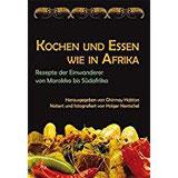 Kochen und Essen wie in Afrika Rezepte der Einwanderer von Marokko bis Südafrika