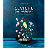 Ceviche. Das Kochbuch Peruanisch magisch