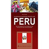 KLASSISCHE & MODERNE REZEPTE AUS PERU Über 200 Rezepte von der Pazifikküste, dem Hochland der Inkas und dem Amazonas