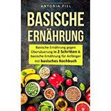 Basische Ernährung Basische Ernährung gegen Übersäuerung in 2 Schritten & basische Ernährung für Anfänger mit basisches Kochbuch