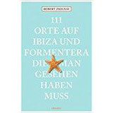111 Orte auf Ibiza und Formentera, die man gesehen haben muss Reiseführer