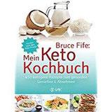 Bruce Fife Mein Keto-Kochbuch 450 ketogene Rezepte zum gesunden Genießen & Abnehmen