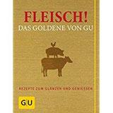 Fleisch! Das Goldene von GU Rezepte zum Glänzen und Genießen (GU Grundkochbücher)