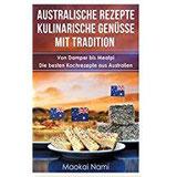 Australische Rezepte - Kulinarische Genüsse mit Tradition Von Damper bis Meatpi - Die besten Kochrezepte aus Australien