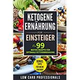 Ketogene Ernährung für Einsteiger Die 99 besten Rezepte für optimale Fettverbrennung