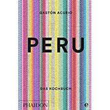 Peru. Das Kochbuch Die Bibel der peruanischen Küche