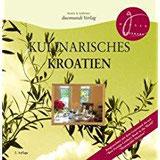 Kulinarisches Kroatien Kochbuch mit Rezepten, wie sie landestypisch zubereitet werden