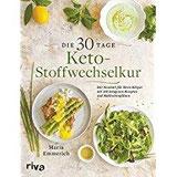 Die 30-Tage-Keto-Stoffwechselkur Der Neustart für Ihren Körper mit 160 ketogenen Rezepten und Mahlzeitenplänen