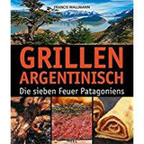 Grillen Argentinisch Die sieben Feuer Patagoniens