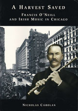 A Harvest Saved - Francis O'Niell and Irish Music in Chicago