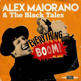 ALEX MAIORANO & THE BLACK TALES - Everything Boom!