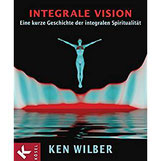 Integrale Vision eine kurze Geschichte der integralen Spiritualität