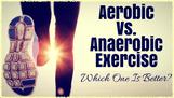 Aerobic or anaerobic exercise?