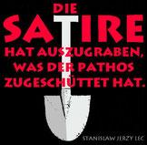 Stanislaw Jerzy Lec hat das gesagt.