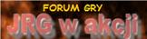 Oficjalne forum gry JRG w akcji