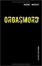 Orgasmord by Madame Mordlust