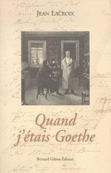 Quand j'étais Goethe, suivi de Goethe et la musique de son temps - pièce en deux actes, Bernard Gilson Éditions, Pré aux Sources, Bruxelles, 1999.
