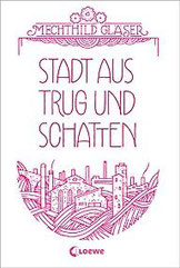 Gläser, Mechthild: Stadt aus Trug und Schatten, 416 Seiten,  Gebunden, € 17,95