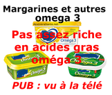 Attention les margarines et autre genre de produit n'est pas assez riche en acide gras oméga 3 pour vous apportez votre dose journalière