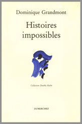 Dominique Grandmont Histoires impossibles  Dumerchez Bernard Editions Editeur