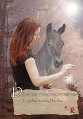Denn Ihr fühlt nicht wie wir: Tagebuch eines Pferdes von Sandra Schneider.