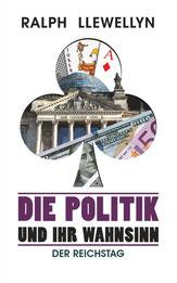 Die Politik und ihr Wahnsinn - Der Reichstag