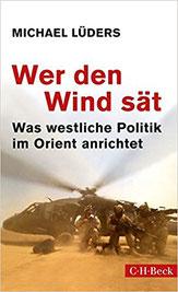 Wer den Wind sät: Was westliche Politik im Orient anrichtet Taschenbuch – 7. Juli 2017 von Michael Lüders