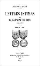 Armand Lucy (18xx-) : Lettres intimes sur la campagne de Chine en 1860. Jules Barile, imprimeur, Marseille, 1861, 204 pages.
