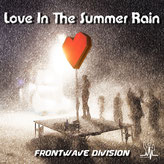 Frontwave Division - Love in the summer rain (Remastered)