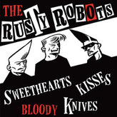 The Rusty Robots - Sweethearts Kisses Bloody Knives