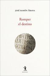 José Ramón Arana - Romper el destino